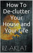 How To De-clutter Your House and Your Life