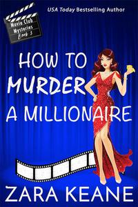 How to Murder a Millionaire (Movie Club Mysteries, Book 3)