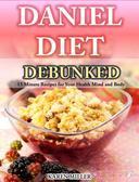 Daniel Diet Debunked 15-Minute Recipes for Your Health, Mind and Body Karen Miller