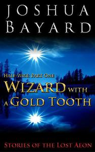 Wizard with a Gold Tooth, Half-wise Part One
