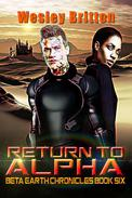 Return to Alpha  — The Beta-Earth Chronicles: Book Six