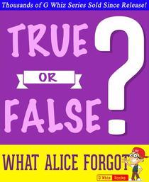 What Alice Forgot - True or False?