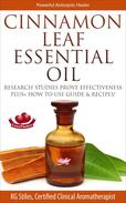 Cinnamon Leaf Essential Oil Research Studies Prove Effectiveness Plus+ How to Use Guide & Recipes