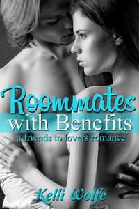 Roommates with Benefits: A Friends to Lovers Romance