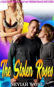 The Stolen Roses:  A Collection of Bisexual and Gay MMF Threesome Romance Short Stories