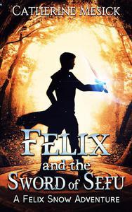 Felix and the Sword of Sefu