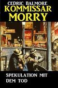 Kommissar Morry - Spekulation mit dem Tod