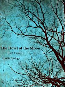 The Howl of the Moon, Part Two