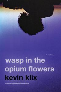 Wasp in the Opium Flowers: A Novel