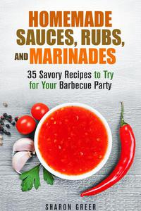 Homemade Sauces, Rubs, and Marinades: 35 Savory Recipes to Try for Your Barbecue Party