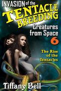 Invasion of the Tentacle Breeding Creatures from Space 6 : The Rise of the Tentacles
