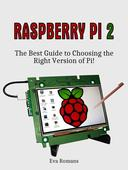 Raspberry Pi 2: The Best Guide to Choosing the Right Version of Pi!