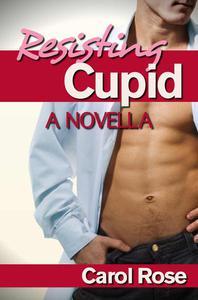 Resisting Cupid--A Novella