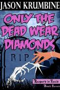 Only the Dead Wear Diamonds