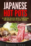 Japanese Hot Pots: 35 One-Pot Recipes with a Traditional and Diverse Way of Slow Cooking