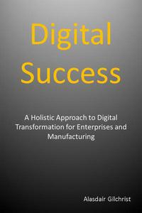 Digital Success: A Holistic Approach to Digital Transformation for Enterprises and Manufacturers