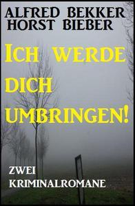 Zwei Kriminalromane: Ich werde dich umbringen