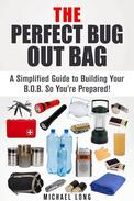 The Perfect Bug Out Bag: A Simplified Guide to Building Your B.O.B. So You're Prepared!