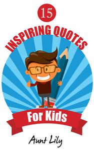 15 Inspiring Quotes for Kids