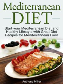 Mediterranean Diet: Start your Mediterranean Diet and Healthy Lifestyle with Great Diet Recipes for Mediterrannean Food