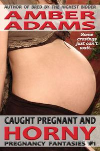 Caught Pregnant And Horny (Pregnancy Fantasies)