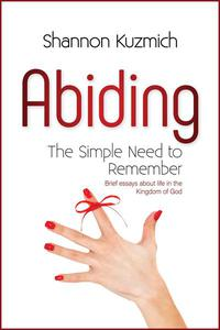 Abiding: The Simple Need to Remember