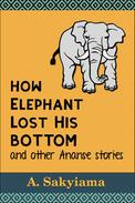 How Elephant Lost His Bottom and Other Ananse Stories