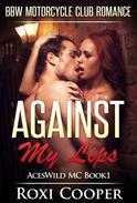 Against My Lips, BBW Motorcyle Club Romance