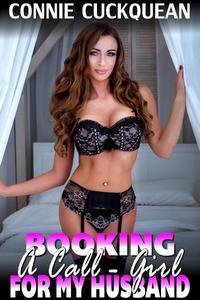 Booking A Call-Girl For My Husband : Cuckqueans 8 (BDSM Erotica Threesome Erotica Lesbian Erotica Cuckquean Erotica Reverse Cuckold Erotica Female Cuckold Erotica Menage Erotica Unprotected Erotica)