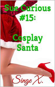 Sue Curious #15: Cosplay Santa