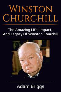Winston Churchill: The amazing life, impact, and legacy of Winston Churchill!