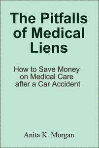 The Pitfalls of Medical Liens: How to Save Money on Medical Care after a Car Accident