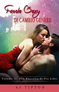 Favole Sexy di Cambio Genere Volume II: una raccolta di tre libri