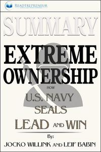 Summary of Extreme Ownership: How U.S. Navy SEALs Lead and Win by Jocko Willink & Leif Babin