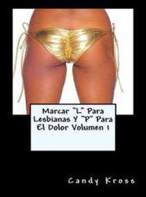 """Marcar """"L"""" Para Lesbianas Y """"P"""" Para El Dolor Volumen 1"""