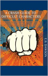 A Crash Guide to Difficult Characters