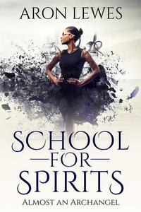 School for Spirits: Almost an Archangel