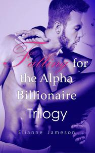 Falling for the Alpha Billionaire Trilogy