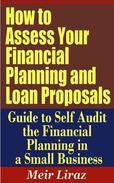 How to Assess Your Financial Planning and Loan Proposals: Guide to Self Audit the Financial Planning in a Small Business