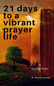 21 days to a Vibrant Prayer Life