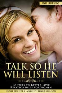 Talk So He Will Listen: 12 Steps to Better Love Relationships for Women (2nd Edition)
