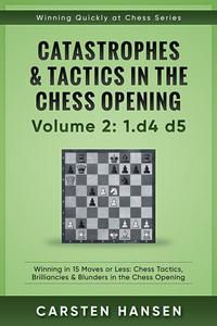 Winning Quickly at Chess: Catastrophes & Tactics in the Chess Opening - Volume 2: 1 d4 d5