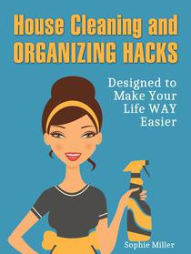 House Cleaning and Organizing Hacks: Designed to Make Your Life Way Easier