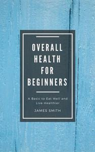 Overall Health for Beginners