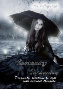 Overcoming Depression: Pragmatic Solutions to Deal with Suicidal Thoughts