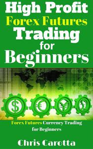 High Profit Forex Futures Trading for Beginners