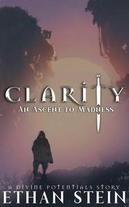 Clarity: An Ascent to Madness