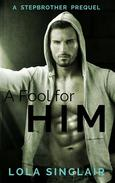 A Fool for Him: A Stepbrother Prequel