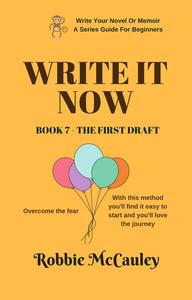 Write it Now. Book 7 - The First Draft