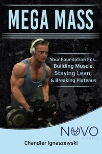 "Mega Mass ""Your Foundation For: Building Muscle, Staying Lean, & Breaking Plateaus"""